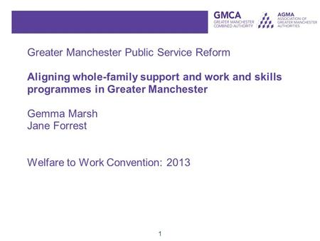 1 Greater Manchester Public Service Reform Aligning whole-family support and work and skills programmes in Greater Manchester Gemma Marsh Jane Forrest.