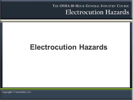 1 Electrocution Hazards. 2 People who work directly or indirectly with electricity can be the victims of serious electrocution injury or death on construction.