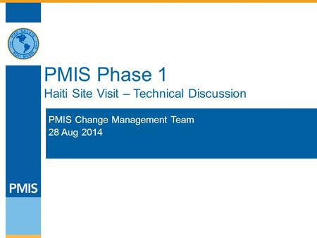 PMIS Phase 1 Haiti Site Visit – Technical Discussion PMIS Change Management Team 28 Aug 2014.