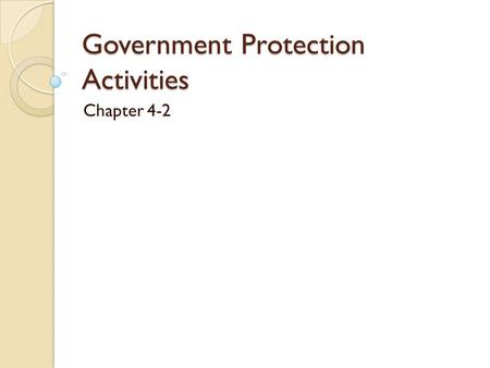 Government Protection Activities Chapter 4-2. Government in Society Government plays a role in all economic systems.
