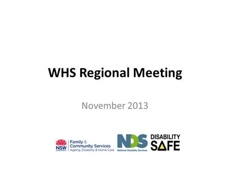 WHS Regional Meeting November 2013. Agenda Welcome and Introductions Challenges and Opportunities Disability Safe Project Update Emergency procedures.