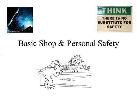 Basic Shop & Personal Safety. Introduction When you take a job, you have a safety obligation. Who do you have that obligation to? –Your employer –Co-workers.