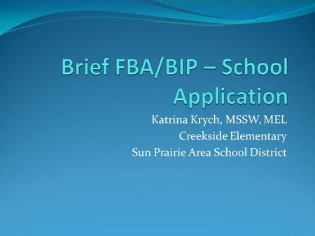 Katrina Krych, MSSW, MEL Creekside Elementary Sun Prairie Area School District.