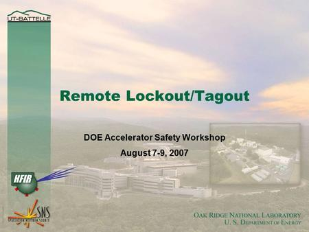 1 Remote Lockout/Tagout DOE Accelerator Safety Workshop August 7-9, 2007.
