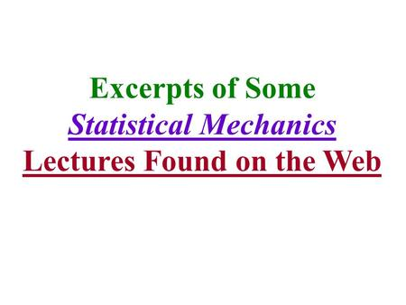 Excerpts of Some Statistical Mechanics Lectures Found on the Web.