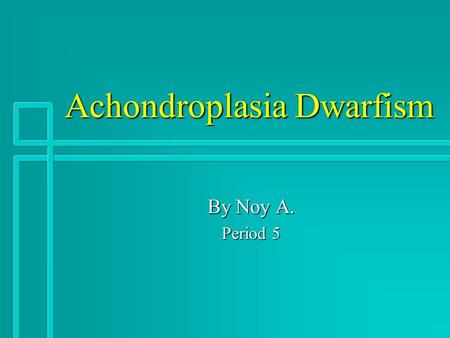 Achondroplasia Dwarfism By Noy A. Period 5. What Is Achondroplasia? n A bone growth disorder that results in abnormality of cartilage formation n A mutation.
