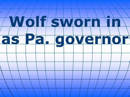 Wolf sworn in as Pa. governor. Tom Wolf, a businessman from York, took the oath of office Tuesday as Pennsylvania's 47th governor. Wolf, 66, was sworn.