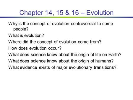 Chapter 14, 15 & 16 – Evolution Why is the concept of evolution controversial to some people? What is evolution? Where did the concept of evolution come.