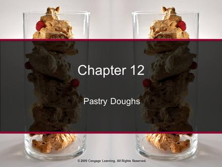 © 2009 Cengage Learning. All Rights Reserved. Chapter 12 Pastry Doughs.