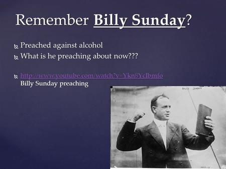  Preached against alcohol  What is he preaching about now???   Billy Sunday preaching