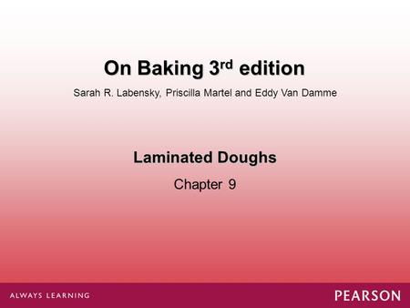 Laminated Doughs Chapter 9 Sarah R. Labensky, Priscilla Martel and Eddy Van Damme On Baking 3 rd edition.