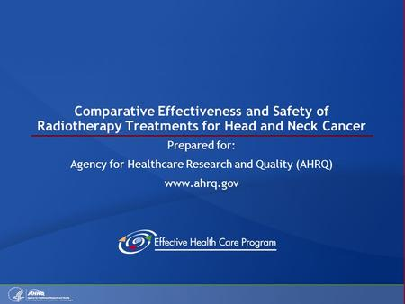 Comparative Effectiveness and Safety of Radiotherapy Treatments for Head and Neck Cancer Prepared for: Agency for Healthcare Research and Quality (AHRQ)