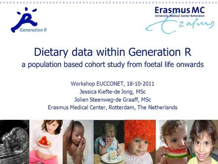 Dietary data within Generation R a population based cohort study from foetal life onwards Workshop EUCCONET, 18-10-2011 Jessica Kiefte-de Jong, MSc Jolien.