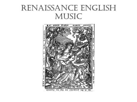 Renaissance english music. Renaissance = re-birth of classic Greece & Rome in art and literature. Humanism= the Church should only rule on spiritual matters,