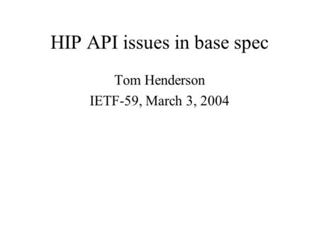 HIP API issues in base spec Tom Henderson IETF-59, March 3, 2004.
