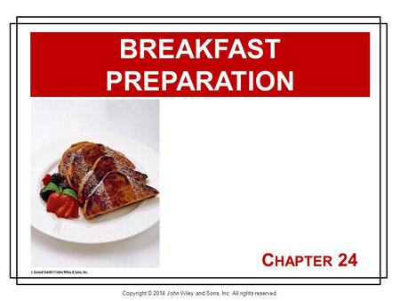 Copyright © 2014 John Wiley and Sons, Inc. All rights reserved. C HAPTER 24 BREAKFAST PREPARATION.