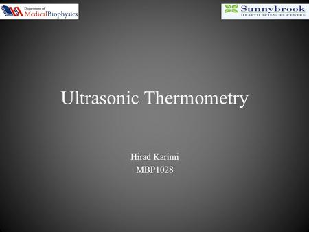 Ultrasonic Thermometry Hirad Karimi MBP1028. Outline Introduction – Thermometry – Current methods US thermometry – Physics – Different techniques Summary.