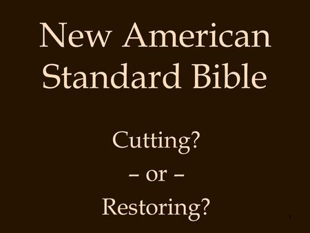1 New American Standard Bible Cutting? – or – Restoring?