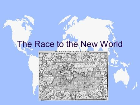 The Race to the New World. Why search for new lands? u A. Reasons –1. Space F a. growth of population F b. Food runs out/need new land –2. Fame and Fortune.