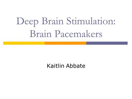 Deep Brain Stimulation: Brain Pacemakers Kaitlin Abbate.