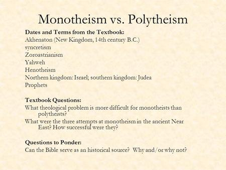 Monotheism vs. Polytheism Dates and Terms from the Textbook: Akhenaton (New Kingdom, 14th century B.C.) syncretism Zoroastrianism Yahweh Henotheism Northern.