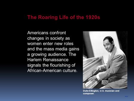 Duke Ellington, U.S. musician and composer. The Roaring Life of the 1920s Americans confront changes in society as women enter new roles and the mass media.