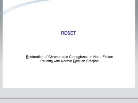RESET Restoration of Chronotropic Competence in Heart Failure Patients with Normal Ejection Fraction.
