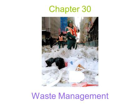 "Chapter 30 Waste Management. Early Waste Disposal First part of Industrial Revolution: not much waste – relatively small ""Dilute and Disperse"" Factories."