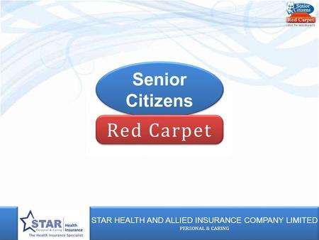 STAR HEALTH AND ALLIED INSURANCE COMPANY LIMITED PERSONAL & CARING STAR HEALTH AND ALLIED INSURANCE COMPANY LIMITED PERSONAL & CARING Senior Citizens Senior.