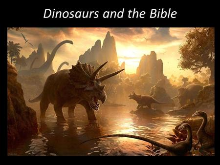 Dinosaurs and the Bible. Where do dinosaurs fit in the Bible? The Bible says God made everything in six days (Exodus 20:11) and that sea and land animals.