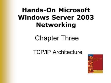 Hands-On Microsoft Windows Server 2003 Networking Chapter Three TCP/IP Architecture.