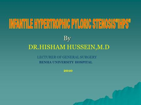 By By DR.HISHAM HUSSEIN,M.D LECTURER OF GENERAL SURGERY BENHA UNIVERSITY HOSPITAL 2010.