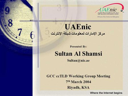 UAEnic مركز الإمارات لمعلومات شبكة الإنترنت Presented By: Sultan Al Shamsi GCC ccTLD Working Group Meeting 7 th March 2004 Riyadh, KSA.