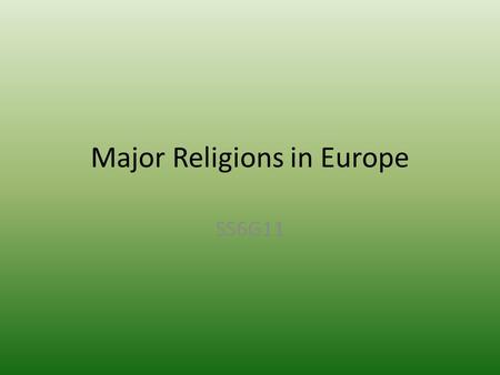 Major Religions in Europe SS6G11. Standard SS6G11: The Student will describe the cultural characteristics of Europe B. Describe the major religions in.