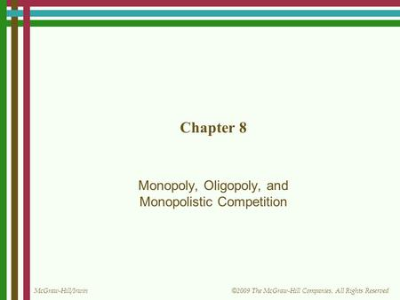 McGraw-Hill/Irwin © 2009 The McGraw-Hill Companies, All Rights Reserved Chapter 8 Monopoly, Oligopoly, and Monopolistic Competition.