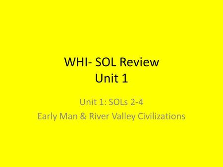 Unit 1: SOLs 2-4 Early Man & River Valley Civilizations