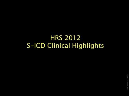 CRM-88604-AA JUN2012 HRS 2012 S-ICD Clinical Highlights.