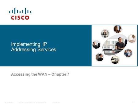 © 2006 Cisco Systems, Inc. All rights reserved.Cisco PublicITE I Chapter 6 1 Implementing IP Addressing Services Accessing the WAN – Chapter 7.