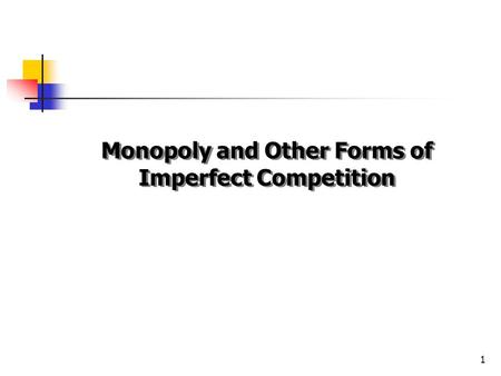 Monopoly and Other Forms of Imperfect Competition 1.