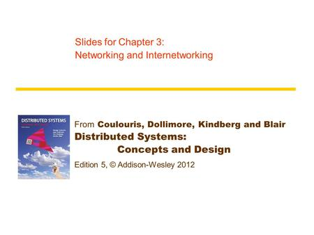 From Coulouris, Dollimore, Kindberg and Blair Distributed Systems: Concepts and Design Edition 5, © Addison-Wesley 2012 Slides for Chapter 3: Networking.