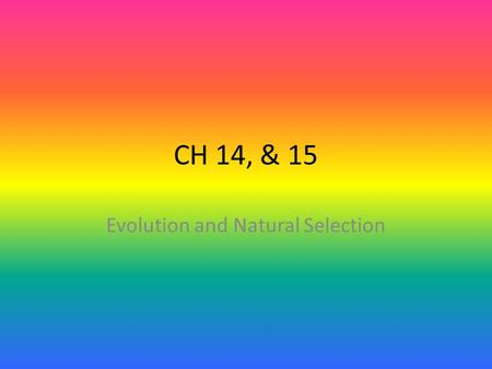 CH 14, & 15 Evolution and Natural Selection. Theory of the beginning Life originated in the oceans <strong>3</strong>.9-<strong>3</strong>.4 billion years ago Earth is approximately 4.4.