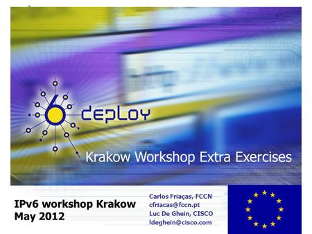 Krakow Workshop Extra Exercises IPv6 workshop Krakow May 2012 Carlos Friaças, FCCN Luc De Ghein, CISCO