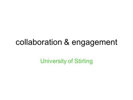 Collaboration & engagement University of Stirling.