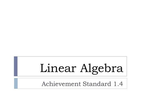 Linear Algebra Achievement Standard 1.4.