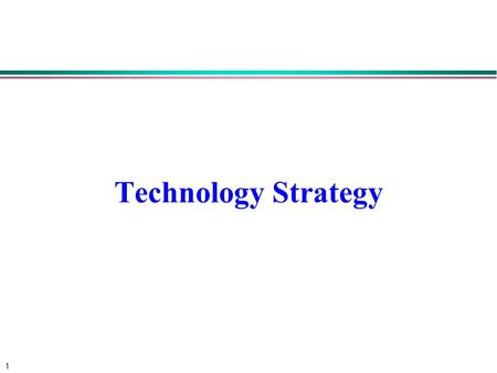 1 Technology Strategy. 2 Strategy l Strategy is achieving an unassailable industry position  Porter (1980) l Strategy is building and leveraging unique.