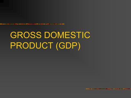 GROSS DOMESTIC PRODUCT (GDP). WHAT IS GDP? Just as economists study the amount of goods and services that single producers bring to the market, they also.