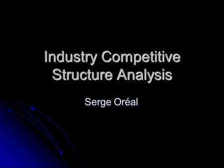 Industry Competitive Structure Analysis Serge Oréal.