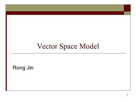 1 Vector Space Model Rong Jin. 2 Basic Issues in A Retrieval Model How to represent text objects What similarity function should be used? How to refine.