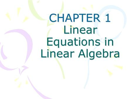 CHAPTER 1 Linear Equations in Linear Algebra. §1.1 Systems of Linear Equations Basic concept linear equation( 线性方程 ) system of linear equations( 线性方程.