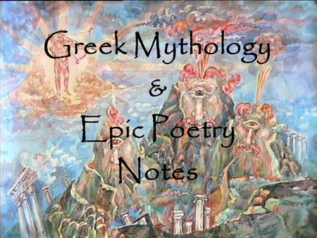 Greek Mythology & Epic Poetry Notes Greek Mythology Mythology is the study of myths Myths are stories involving gods, goddesses, and heroes. Why did.